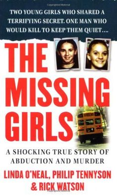 The Missing Girls: A Shocking True Story of Abduction and Murder (St. Martin's True Crime Library) by Rick Watson