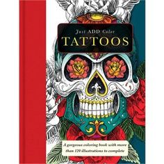 Just Add Color: Tattoos: A Gorgeous Coloring Book with More than 120 Illustrations to Complete