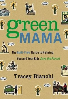 Green Mama: The Guilt-Free Guide to Helping You and Your ... https://smile.amazon.com/dp/0310320364/ref=cm_sw_r_pi_dp_x_cezZybRA3GD5C