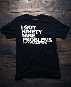 """If you're havin' ginger problems I feel bad for you sonI got 99 problems but a soul ain't one"" - JAY-Z... uh i need this shirt"