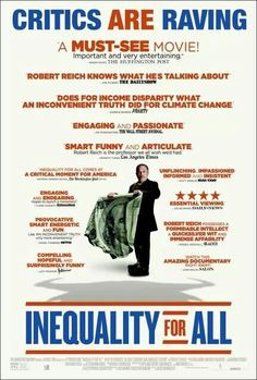 """""""Inequality for All"""" 2013..... Brilliantly done. An eye-opening  documentary that should be seen by all ... a powerful look at what role the ever widening income gap plays in the deterioration of our nation's economic health and the lives of our citizens."""