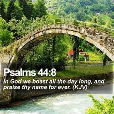 Psalms 44:8   In God we boast all the day long, and praise thy name for ever. (KJV)   #Happy #Judge #Landscape #MotivationalWallpapers #JesusIsLord   http://www.bible-sms.com/