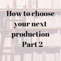 How to choose your next production. Part 2 of this helpful article for amateur dramatics groups.
