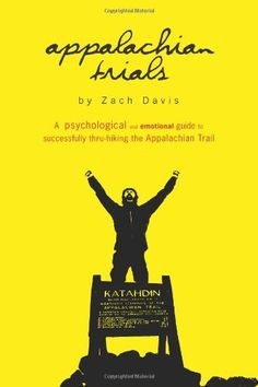 Appalachian Trials: A Psychological and Emotional Guide To Thru-Hike the Appalachian Trail (Volume 1) $12.99