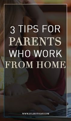 3 Tips for Parents Who Work From Home // Julie Stoian -- Make Money Blogging, Make Money Online, Make Money From Home, How To Make Money, How To Become, Business Tips, Online Business, Work From Home Tips, Growing Your Business