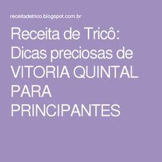 Receita de Tricô: Dicas preciosas de VITORIA QUINTAL PARA PRINCIPANTES