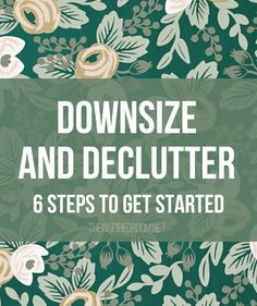 Downsize and Declutter - 6 Steps to Get Started by The Inspired Room