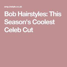 Bob Hairstyles: This Season's Coolest Celeb Cut