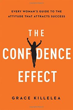 The Confidence Effect: Every Woman's Guide To The Attitude That Attracts Success by Grace Killelea The book is related to genre of business-and-anv Books 2016, New Books, Good Books, Books To Read, Date, Reading Lists, Book Lists, Entrepreneur Books, Self Confidence