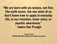 "This quote is from my book ""HEAVEN AND EARTH: Making the Psychic Connection.  Read more http://www.vanpraagh.com/store/book/heaven-and-earth-making-psychic-connection"