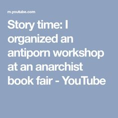 Story time: I organized an antiporn workshop at an anarchist book fair - YouTube