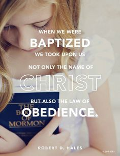 """""""When we were baptized we took upon us not only the name of Christ but also the law of obedience... to do as the Savior did—to be obedient to the Father and always keep His commandments. The blessing we receive in return is to always have His Spirit to be with us."""" From #ElderHales' pinterest.com/pin/24066179230743960 inspiring #LDSconf facebook.com/223271487682878 message lds.org/general-conference/2000/10/the-covenant-of-baptism-to-be-in-the-kingdom-and-of-the-kingdom. #ShareGoodness"""