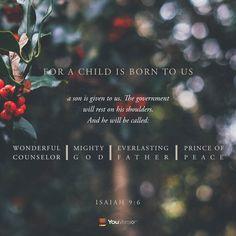 """""""Porque um menino nos nasceu, um filho se nos deu; e o governo estará sobre os seus ombros; e o seu nome será: Maravilhoso Conselheiro, Deus Forte, Pai Eterno, Príncipe da Paz."""" Is 9:6"""