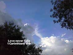 Love never fails.  Never.