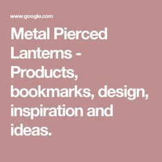 Metal Pierced Lanterns - Products, bookmarks, design, inspiration and ideas.