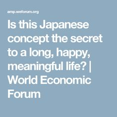 Is this Japanese concept the secret to a long, happy, meaningful life? | World Economic Forum