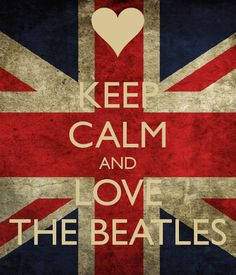 Keep Calm and Love The Beatles!!