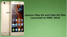 Lenovo launched Vibe K5 and Vibe K5 Plus smartphones at MWC 2016