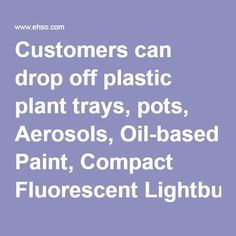 Customers can drop off plastic plant trays, pots, Aerosols, Oil-based Paint, Compact Fluorescent Lightbulbs (CFL), Pesticides, Plastic Trays (Garden), Fertilizers, Rechargeable Batteries, Latex Paint, Varnishes, Lacquers,Thinners & Strippers and tags for recycling at any Lowe's Garden Center in the continental United States. And with the purchase of a new appliance, Lowe's will haul away and recycle customers' old appliances for free.