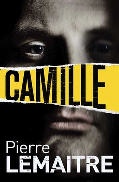 CAMILLE by Pierre Lemaitre