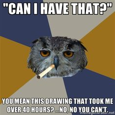 NO YOU CAN NOT HAVE THAT I DID NOT DRAW IT FOR YOU