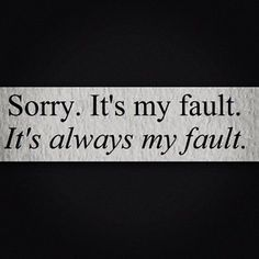 Its always been me always been my fault. I. So fucki. Stupid for believing things would be different this time.