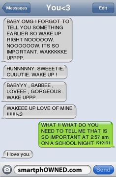 If I ever get a boyfriend and he does this... at 2:57 a.m. I will not long have a boyfriend.