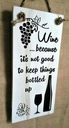 Wine Because It's Not Good To Keep Things Bottled Up CNC-carved and painted wood sign by RandRSigns on Etsy by kelseyinfo Wine Craft, Wine Bottle Crafts, Wine Bottles, Glass Bottle, Plastic Bottles, Wine Signs, Bar Signs, Wine Quotes, Drunk Quotes
