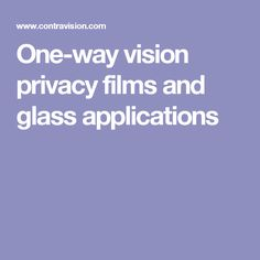One-way vision privacy films and glass applications