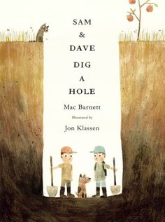 Sam and Dave Dig a Hole by Mac Barnett and Jon Klassen. I need to buy this for John and his cousin Terry. ;)