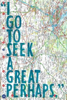 I goto seek a great perhaps