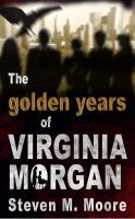 A fantastic new SciFi Crime Thriller: The Golden Years of Virginia Morgan by Steven M. MooreThe Golden Years of Virginia Morgan, an ebook by Steven M. Moore at Smashwords