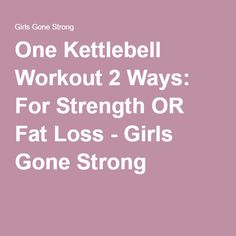 One Kettlebell Workout 2 Ways: For Strength OR Fat Loss - Girls Gone Strong