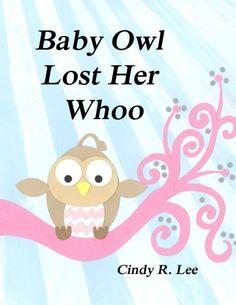Baby Owl Lost Her Whoo by Cindy R Lee http://www.amazon.com/dp/1503157687/ref=cm_sw_r_pi_dp_XFlLub13G3Z34