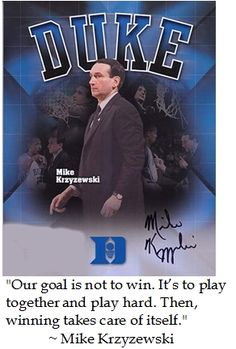 """Coach K Mike Krzyzewski - """"Our goal is not to win. It's to play together and play hard. Then, winning will take care of itself."""""""