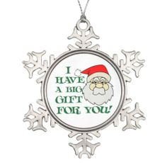 I Have A Big Gift For You Santa Claus Snowflake Christmas Ornament