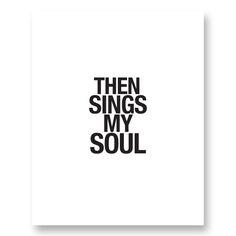 """Image of """"Then sings my soul"""" Digital Print (White) Then Sings My Soul, Digital Prints, Singing, Image"""