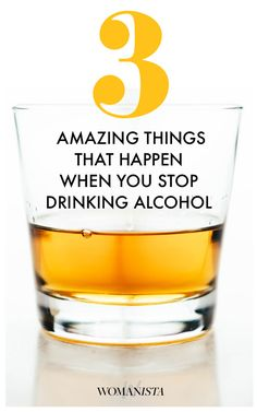 3 things we bet you didn't know happen when you stop drinking alcohol for an entire year. Womanista.com