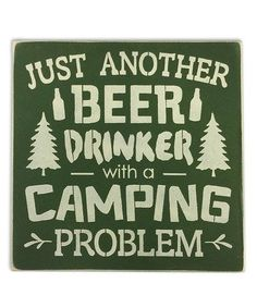 Look what I found on #zulily! 'Just Another Beer Drinker With A Camping Problem' Wall Sign #zulilyfinds