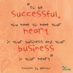 """""""To be successful, you have to have your heart in your business and your business in your heart."""" - Thomas Watson success quotes #Success #BusinessQuotes"""