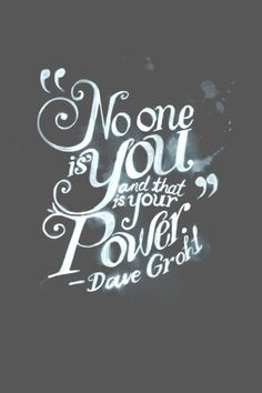 """No one is you and that is your power.""-Dave Grohl Image via cjdesilva.com"