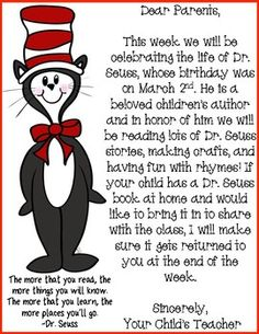 Use this printable to send home to parents. This parent letter will inform them of the fun activities that will be taking place for the week celebrating the birth of Dr. Seuss. It also asks parents to send in Dr. Seuss books to share with the class.
