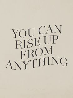 You Can Rise Up From Anything