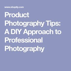 Product Photography Tips: A DIY Approach to Professional Photography