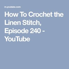 How To Crochet the Linen Stitch, Episode 240 - YouTube