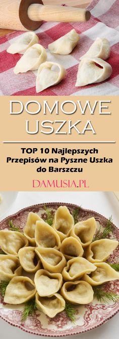 Przepis na Uszka - TOP 10 Domowych Przepisów na Pyszne Uszka do Barszczu Polish Recipes, Pasta, Dumpling, Tortellini, Side Dishes, Food Porn, Food And Drink, Healthy Eating, Cooking Recipes