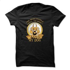 Dog t-shirt - I love my dog - #blank t shirts #denim shirts. CHECK PRICE => https://www.sunfrog.com/Pets/I-love-my-dog-40710829-Guys.html?60505