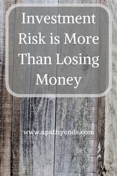 Investment Risk is More Than Losing Money via @apathyends