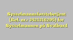 Sysselmannsførstebetjent (Ref. nr.: 3421316295) for Sysselmannen på Svalbard
