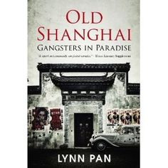 Old Shanghai Gangsters in Paradise by Lynn Pan